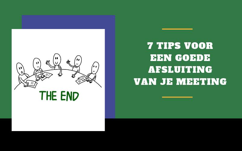 7 Tips voor een goede afsluiting van je meeting